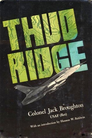 Thud Ridge: F-105 Thunderchief missions over Vietnam by Jack Broughton