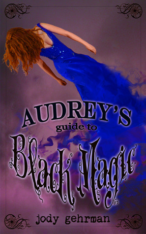 Audrey's Guide to Black Magic by Jody Gehrman
