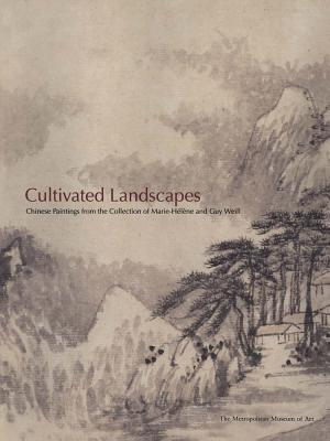 Cultivated Landscapes Chinese Paintings from the Collection of Marie Helene and Guy Weill
