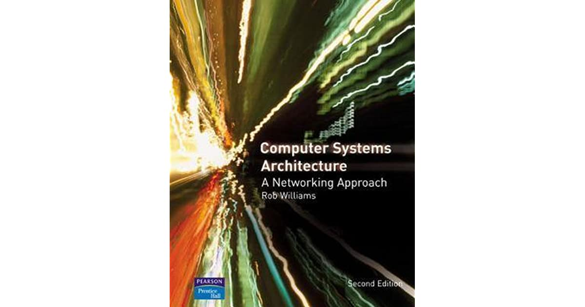 Computer Systems Architecture A Networking Approach By Rob Williams