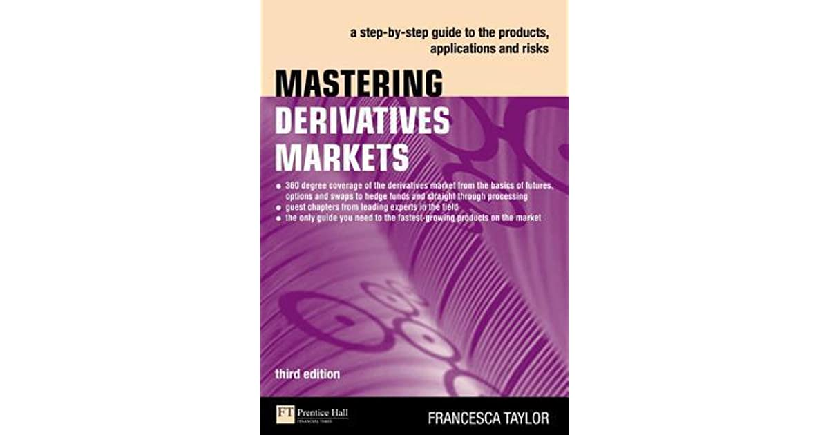 Mastering Derivatives Markets: A Step-By-Step Guide to the