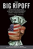 The Big Ripoff: How Big Business and Big Government Steal Your Money