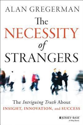 The-necessity-of-strangers-the-intriguing-truth-about-insight-innovation-and-success