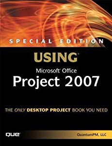 Special Edition Using Microsoft Office Project 2007