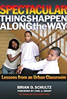 Spectacular Things Happen Along the Way: Lessons from an Urban Classroom