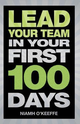 Lead Your Team in Your First 100 Days: Lead Your Team in Your First 100 Days