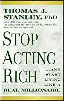 Stop Acting Rich... and Start Living Like a Real Millionaire
