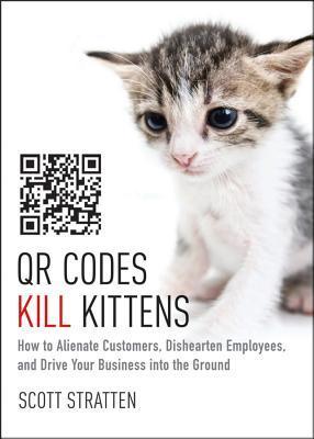QR Codes Kill Kittens by Scott Stratten