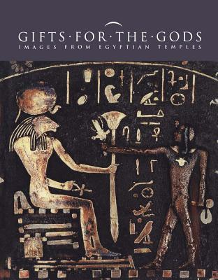 Gifts for the Gods Images from Ancient Egyptian Temples