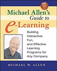 Michael Allen′s Guide to E-Learning: Building Interactive, Fun, and Effective Learning Programs for Any Company