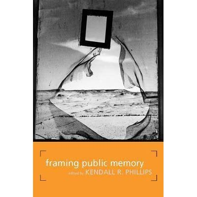 Framing Public Memory (Albma Rhetoric Cult & Soc Crit)