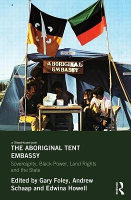 The Aboriginal Tent Embassy Sovereignty, Black Power, Land Rights and the State