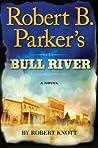 Robert B. Parker's Bull River (Virgil Cole & Everett Hitch, #6)