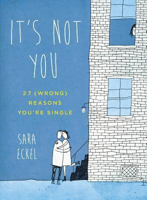 It's Not You  27 (Wrong) Reasons You're Single by Sara Eckel