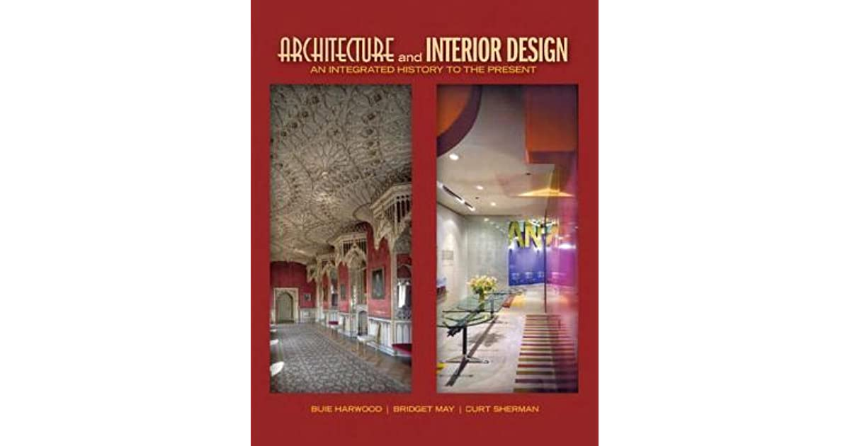 Architecture And Interior Design An Integrated History To The Present By Buie Harwood