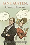 Jane Austen, Game Theorist by Michael Suk-Young Chwe