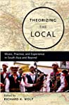 Theorizing the Local: Music, Practice, and Experience in South Asia and Beyond