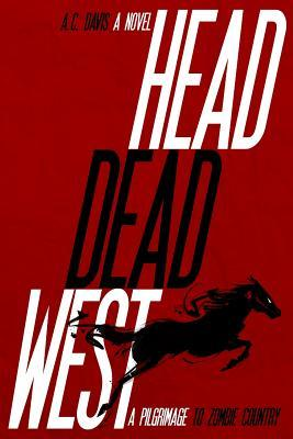 Head Dead West by A.C.  Davis
