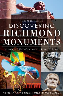 Discovering Richmond Monuments: A History of River City Landmarks Beyond the Avenue