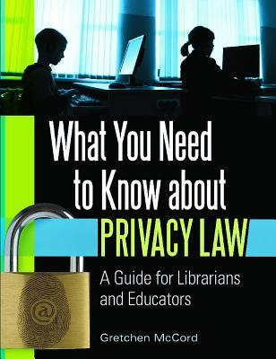 What You Need to Know about Privacy Law: A Guide for Librarians and Educators