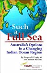 Such a Full Sea: Australia's Options in a Changing Indian Ocean Region