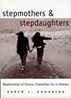 Stepmothers and Stepdaughters: Relationships of Chance, Friendships for a Lifetime