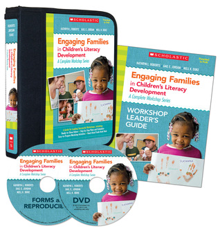 Engaging Families in Children�s Literacy Development: A Complete Workshop Series: A Guide for Leading Successful Workshops, Including: Ready-to-Show Videos  �  Step-by-Step Plans and Schedules  �  Easy-to-Prepare Workshop Activities  �  Read-Aloud Trad...