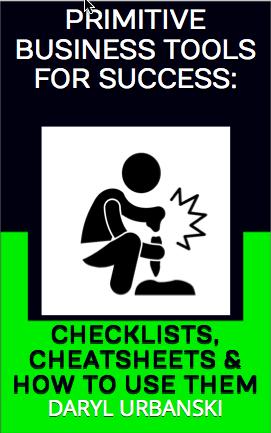 Primitive Business Tools For Success: Checklists, Cheatsheets & How To Use Them (PrimitiveBusiness.com #3)