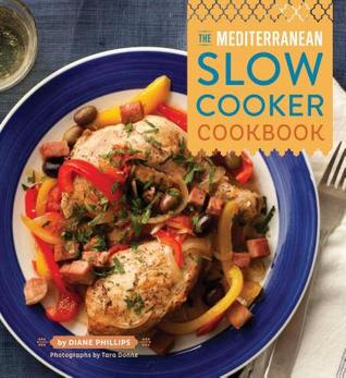 The Mediterranean Slow Cooker Cookbook by Diane Phillips