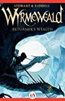 Returner's Wealth (Wyrmeweald #1)