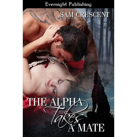 The Alpha Takes a Mate by Sam Crescent