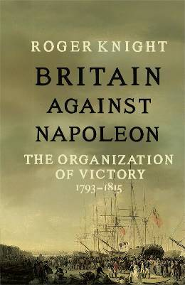 The Organization Of Victory; 1793-1815 Britain Against Napoleon