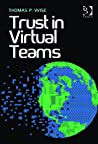 Trust in Virtual Teams: Organization, Strategies and Assurance for Successful Projects