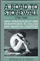 A Road to Stonewall: Male Homosexuality and Homophobia in England and America Literature, 1750-1969