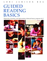 Guided Reading Basics: Organizing, Managing and Implementing a Balanced Language Program in K-3