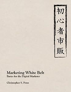 Marketing White Belt: Basics For the Digital Marketer