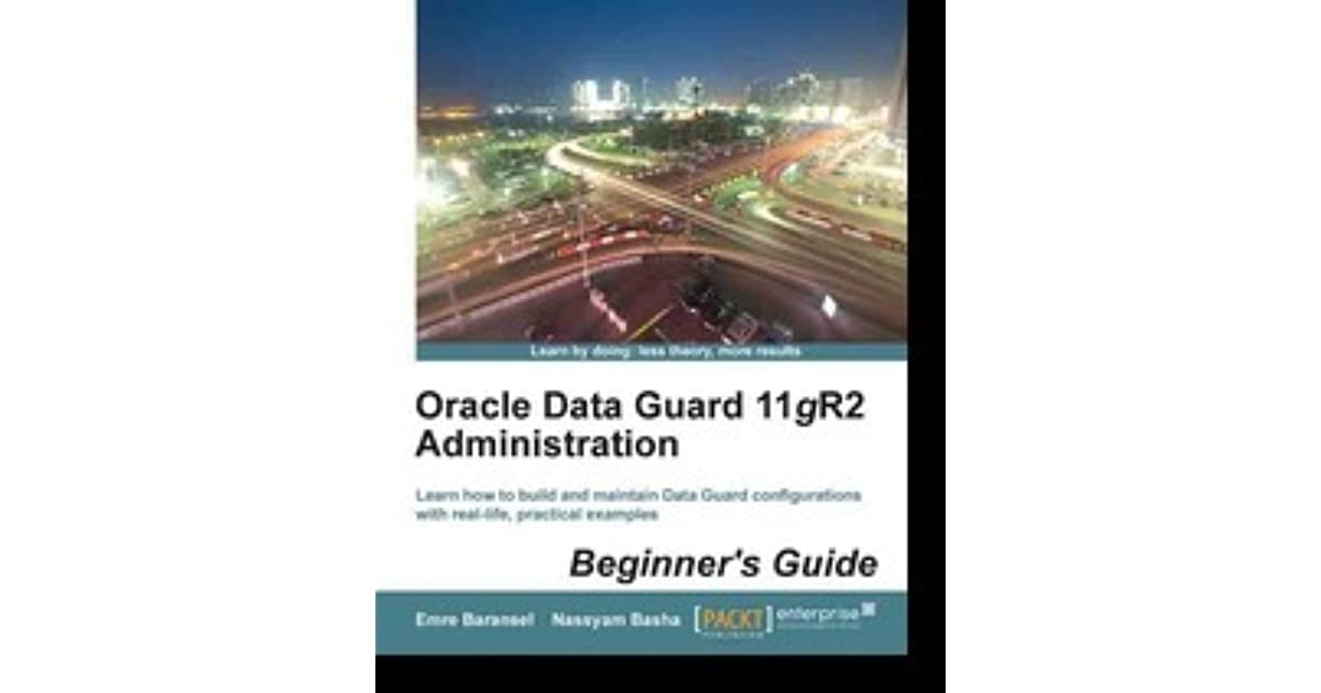 Oracle Data Guard 11gr2 Administration Beginners Guide Pdf