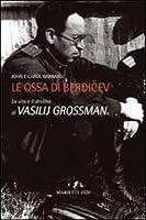 Le ossa di Berdičev: La vita e il destino di Vasilij Grossman