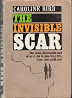 Invisible Scar: The Great Depression, and What It Did to American Life, from Then Until Now
