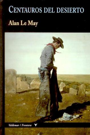 Centauros del desierto by Alan Le May