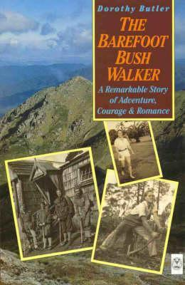 The Barefoot Bush Walker: A Remarkable Story Of Adventure, Courage & Romance