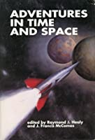Adventures in Time & Space: An Anthology of Science Fiction Stories