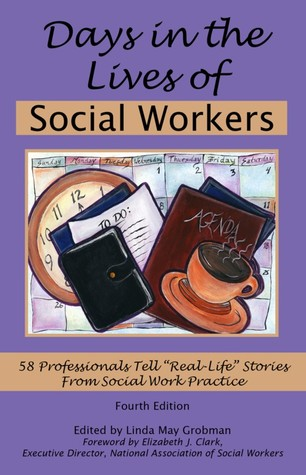 Days in the Lives of Social Workers: 58 Professionals Tell Real-Life Stories From Social Work Practice