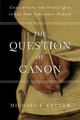 The Question of Canon Challenging the Status Quo in the New Testament Debate
