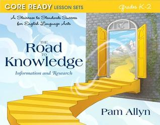 Core Ready Lesson Sets for Grades K-2: A Staircase to Standards Success for English Language Arts, the Road to Knowledge: Information and Research