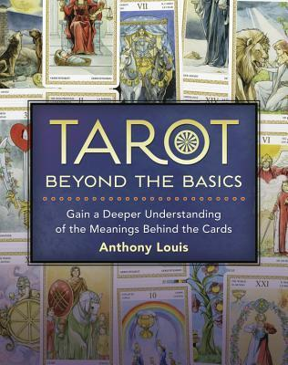 Tarot Beyond the Basics  Gain a Deeper Understanding of the Meanings Behind the Cards