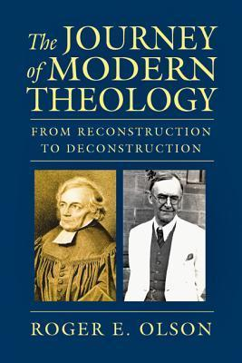 The Journey of Modern Theology  From Reconstruction to Deconstruction