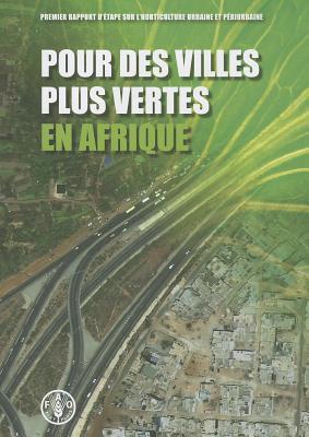 Pour Des Villes Plus Vertes En Afrique: Premier Rapport D'Etape Sur L'Horticulture Urbaine Et Periurbaine