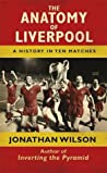 The Anatomy of Liverpool by Jonathan  Wilson