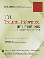 101 Clinical Interventions for Trauma: Activities & Worksheets for Moving Your Client and Therapy Forward